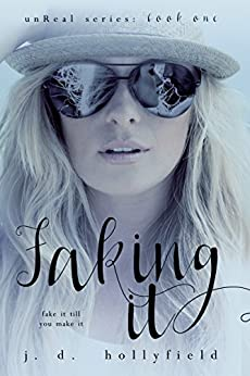 Faking It (UnReal Series Book 1) by [Hollyfield, J.D.]