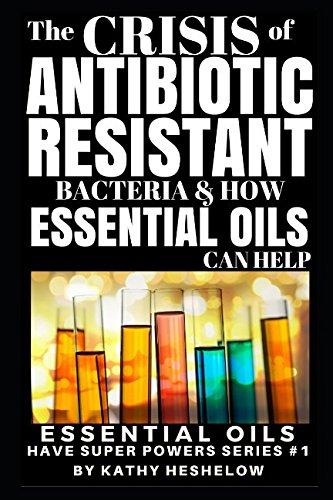 CRISIS ANTIBIOTIC RESISTANT BACTERIA ESSENTIAL OILS