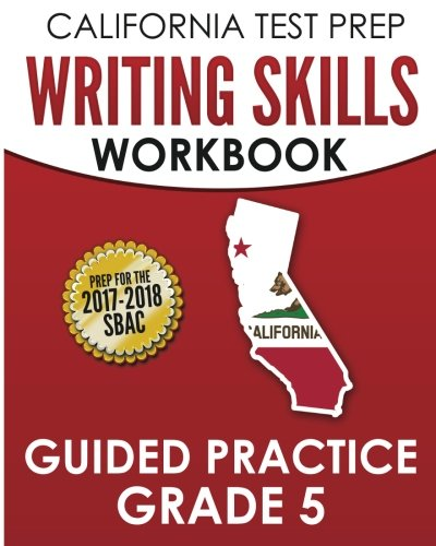 CALIFORNIA TEST PREP Writing Skills Workbook Guided Practice Grade 5: Preparation for the Smarter Balanced (SBAC) Assessments