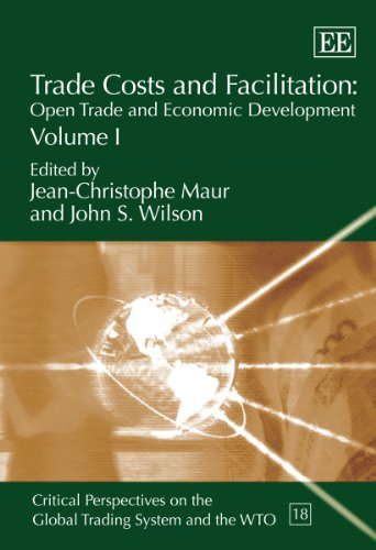 Trade Costs and Facilitation: Open Trade and Economic Development (Critical Perspectives on the Global Trading System an