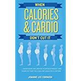 Wenn Calories & Cardio Don't Cut It: Know what influences your body weight and shape so that you can live lean for a lifetime