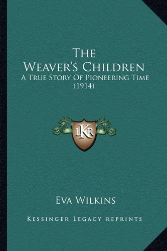 The Weaver's Children: A True Story Of Pioneering Time (1914)