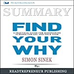 Summary: 'Find Your Why: A Practical Guide for Discovering Purpose for You and Your Team'   Readtrepreneur Publishing