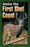 Make the First Shot Count, Len Watson, 0741446529