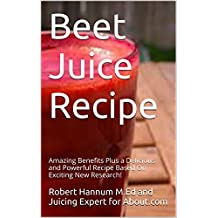 Beet Juice Recipe: Amazing Benefits Plus a Delicious and Powerful Recipe Based On Exciting New Research!
