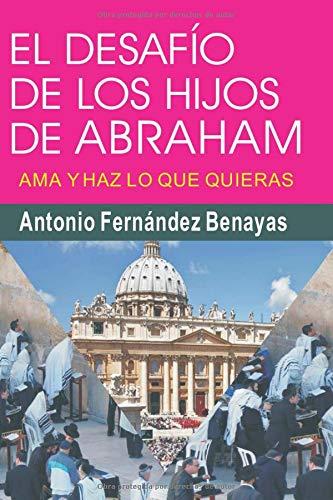 EL DESAFÍO DE LOS HIJOS DE ABRAHAM: Ama y haz lo que quieras: Amazon.es: FERNÁNDEZ BENAYAS, Antonio: Libros
