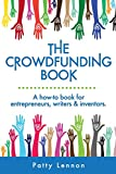 The Crowdfunding Book: A How-to Book for Entrepreneurs, Writers, and Inventors