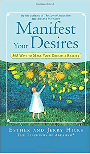 Manifest Your Desires: 365 Ways to Make Your Dreams a