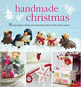Christmas Ideas To Make.Handmade Christmas Over 35 Step By Step Projects And
