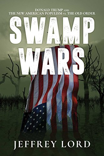 Ebook cover from Swamp Wars: Donald Trump and the New American Populism vs. The Old Order by Jeffrey Lord