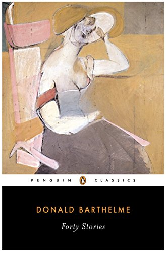 Forty Stories (Penguin Classics) (The School From Sixty Stories By Donald Barthelme)
