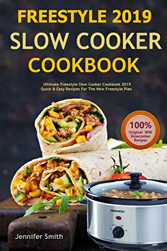 Freestyle 2019 Slow Cooker Cookbook: Ultimate Freestyle Slow Cooker Cookbook: Quick and Easy Recipes For the New Freestyle Plan by Jennifer Smith