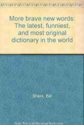 More brave new words: The latest, funniest, and most original dictionary in the world