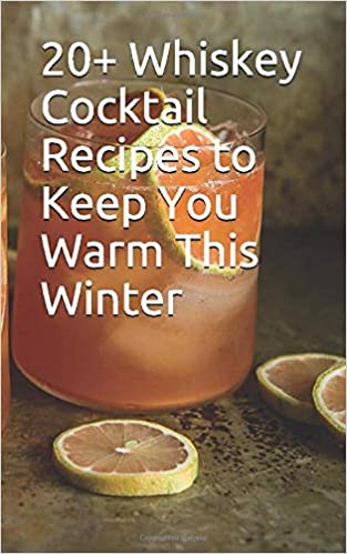 20 Whiskey Cocktail Recipes To Keep You Warm This Winter