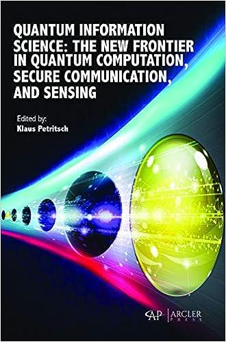 Quantum Information Science: The new Frontier in Quantum Computation, Secure Communication, and Sensing (2018), Dr, Klaus Petrisch