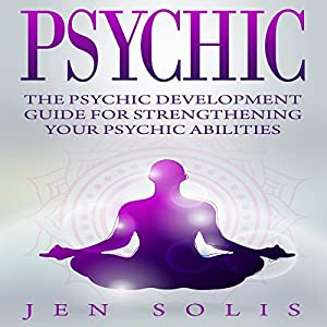 Psychic: The Psychic Development Guide for Strengthening Your Psychic Abilities Audiobook