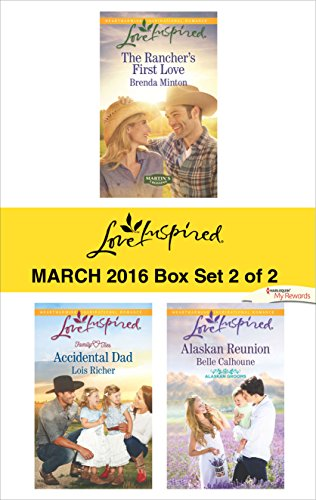 Love Inspired March 2016 - Box Set 2 of 2: The Rancher's First Love\Accidental Dad\Alaskan Reunion (Martin's Crossing) (Minton Belle)