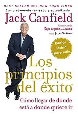 principios del éxito: Cómo llegar de donde está a donde quiere (Spanish Edition)
