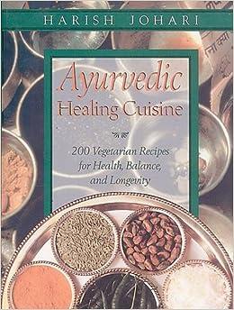 ayurvedic healing cuisine harish johari 9780892819386