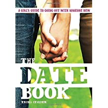 The Date Book: A Teen Girl's Guide to Going Out with Someone New by Erika Stalder (2007-10-01)