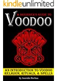 VOODOO: A Beginner's Guide to Voodoo ~ An Introduction to Voodoo Religion, Rituals, and Spells