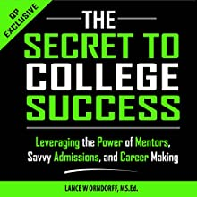 The Secret to College Success: Leveraging the Power of Mentors, Savvy Admissions, and Career Making, The College Series, Book 1 Audiobook by Lance Orndorff Narrated by Jeremy Reloj