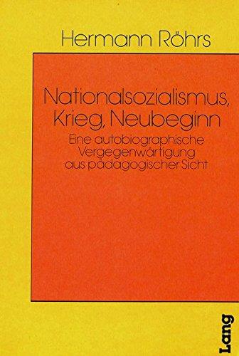 Nationalsozialismus, Krieg, Neubeginn: Eine autobiographische Vergegenwrtigung aus pdagogischer Sicht (Heidelberger Studien zur Erziehungswissenschaft) (German Edition)