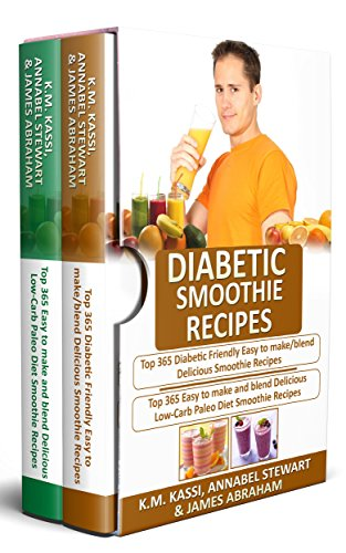 Diabetic Smoothie Recipes: 2 Manuscripts in 1- Top 365 Diabetic Friendly Delicious Smoothie Recipes+ Top 365 Delicious Low-Carb Paleo Diet Smoothie Recipes by K.M. Kassi, Annabel Stewart, James Abraham