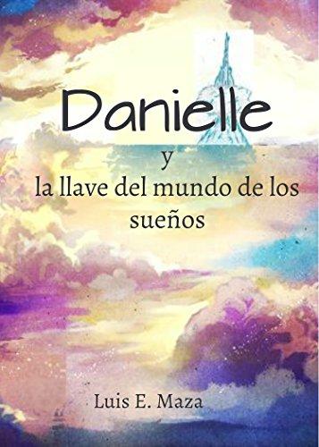 Danielle y la llave del mundo de los sueños (Spanish Edition) - Kindle edition by Dulce Mariel Maza Martínez. Children Kindle eBooks @ Amazon.com.