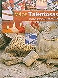 Mãos Talentosas. Para Casa e Família - 8506044073