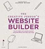The Creative Person's Website Builder: How to Make a Pro Website Yourself Using Word Press and Other Easy Tools by Alannah Moore (2-Dec-2013) Paperback