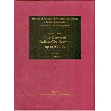 The Dawn of Indian Civilzation Up to 600 BC: v. 1: History of Science, Philosophy and Culture in Indian Civilisation