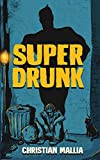 SuperDrunk: An Urban Fantasy Anti-Hero Novel [Superhero / Dark Comedy]