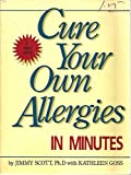 Cure Your Own Allergies in Minutes, Jimmy Scott, 0945509014