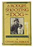 A Rough Shooting Dog, Charles Fergus, 0385479921
