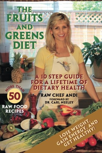 Read Online The Fruits and Greens Diet: A 10 Step Guide for a Lifetime of Dietary Health pdf epub
