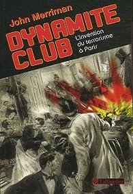 Dynamite Club : L'invention du terrorismeà Paris par John M. Merriman
