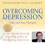 Overcoming Depression: Talks with Your Therapist | Professor Paul Gilbert