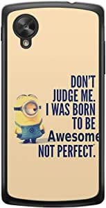 Loud Universe Nexus 5 Files Minion 14 Don't Judge Me. I Was Born To Be Awesome Not Perfect. Printed Transparent Edge Case - Multi Color
