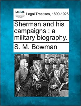 Sherman and his campaigns: a military biography.