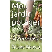 Mon jardin potager: naturel et écologique ! (French Edition)