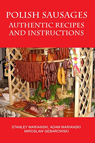 Polish Sausages Authentic Recipes And Instructions by Stanley Marianski, Adam Marianski, Miroslaw Gebarowski