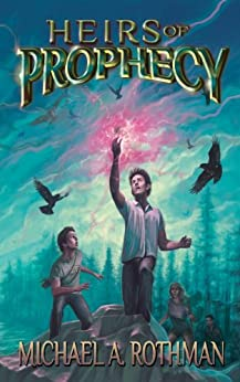 Heirs of Prophecy (The Prophecies Series Book 1) by [Rothman, Michael A.]