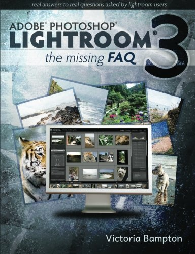 Adobe Photoshop Lightroom 3 - The Missing FAQ: Real Answers to Real Questions Asked by Lightroom Users by Victoria Bampton (2010-07-07)