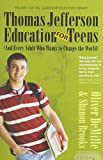 Thomas Jefferson Education for Teens, and Every Adult Who Wants to Change the world