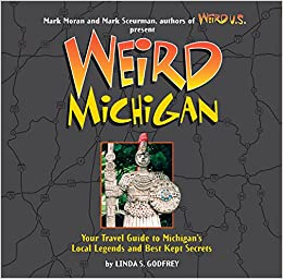975c7828cf Weird Michigan: Your Travel Guide to Michigan's Local Legends and ...