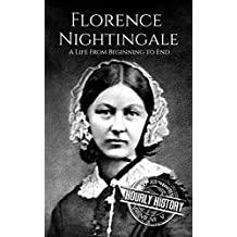 Florence Nightingale: A Life From Beginning to End (English Edition)