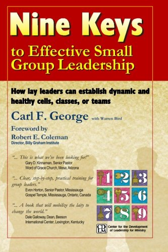 Nine-Keys-to-Effective-Small-Group-Leadership-How-Lay-Leaders-Can-Establish-Dynamic-and-Healthy-Cells-Classes-or-Teams