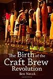 The Birth of the Craft Brew Revolution, Ben Novak, 098534881X