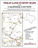 Texas Land Survey Maps for Caldwell County : With Roads, Railways, Waterways, Towns, Cemeteries and Including Cross-referenced Data from the General Land Office and Texas Railroad Commission, Boyd, Gregory A., 1420350196